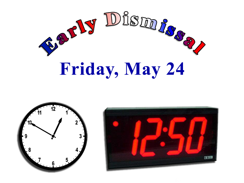 Early Dismissal  Friday, May 24  12:50 pm